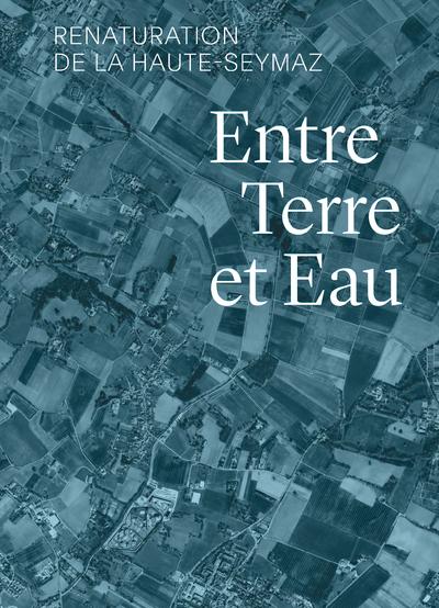 ENTRE TERRE ET EAU - RENATURATION DE LA HAUTE-SEYMAZ