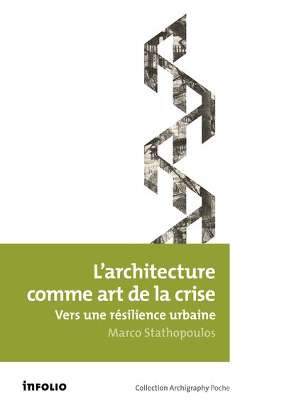L'ARCHITECTURE COMME ART DE LA CRISE. VERS UNE RESILIENCE URBAINE