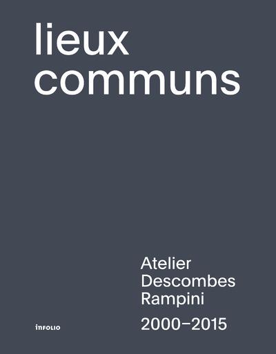 LIEUX COMMUNS - ATELIER DESCOMBES RAMPINI 2000-2015