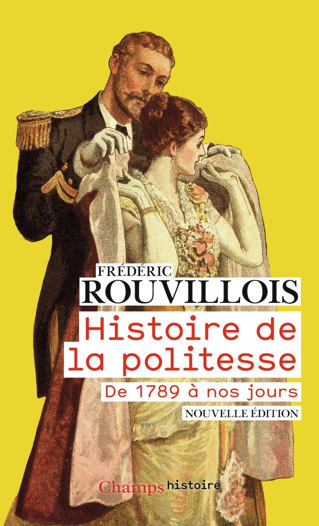 HISTOIRE DE LA POLITESSE - DE 1789 A NOS JOURS