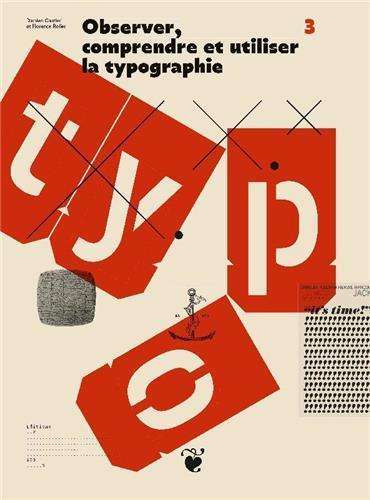 OBSERVER, COMPRENDRE ET UTILISER LA TYPOGRAPHIE /FRANCAIS