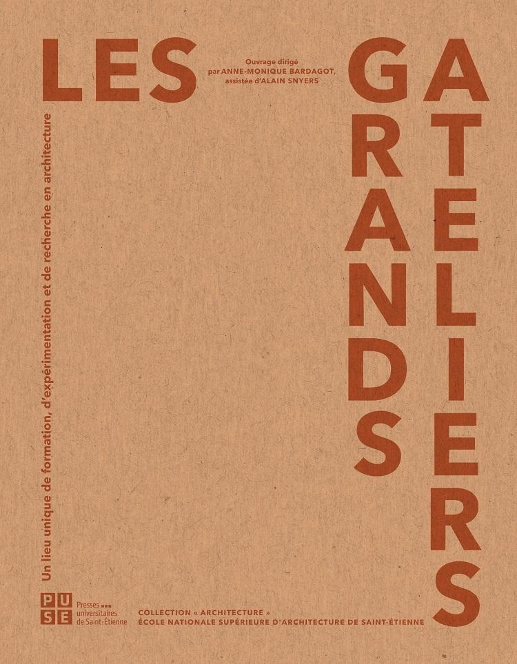 LES GRANDS ATELIERS - UN LIEU UNIQUE DE FORMATION, D'EXPERIMENTATION ET DE RECHERCHE EN ARCHITECTURE