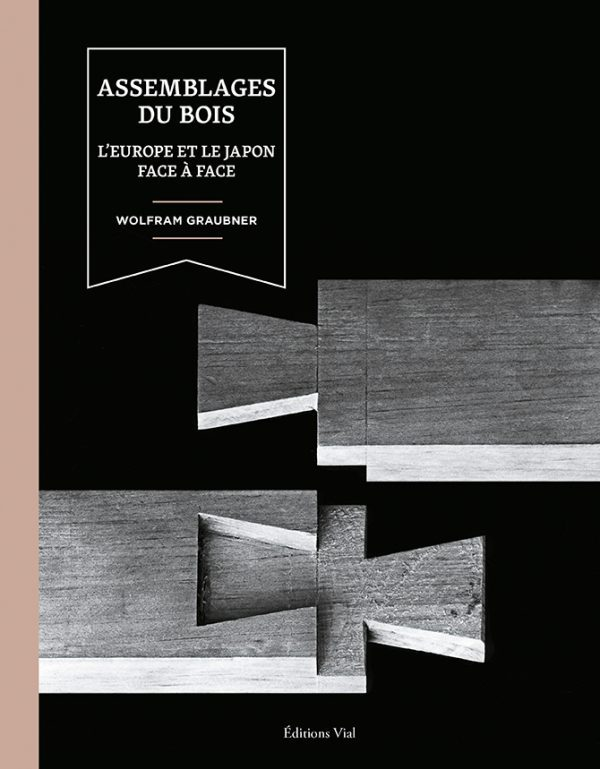 ASSEMBLAGES DU BOIS - L'EUROPE ET LE JAPON FACE A FACE