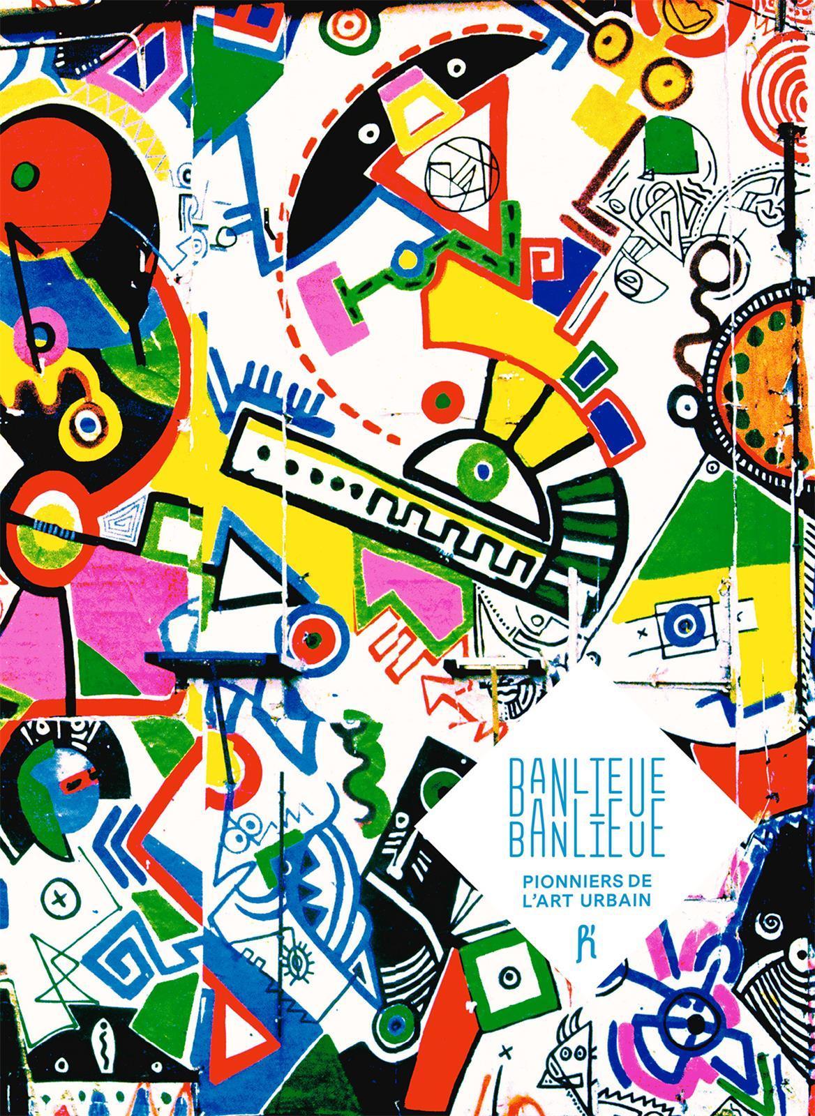 BANLIEUE-BANLIEUE, PIONNIERS DE L'ART URBAIN /FRANCAIS