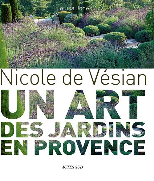 NICOLE DE VESIAN - UN ART DES JARDINS EN PROVENCE