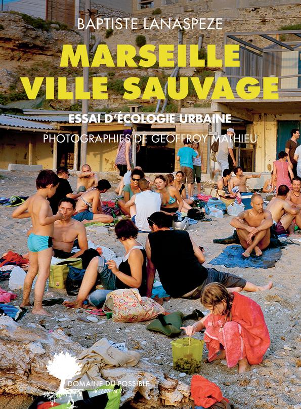 VILLE SAUVAGE :  MARSEILLE - ESSAI D'ECOLOGIE URBAINE