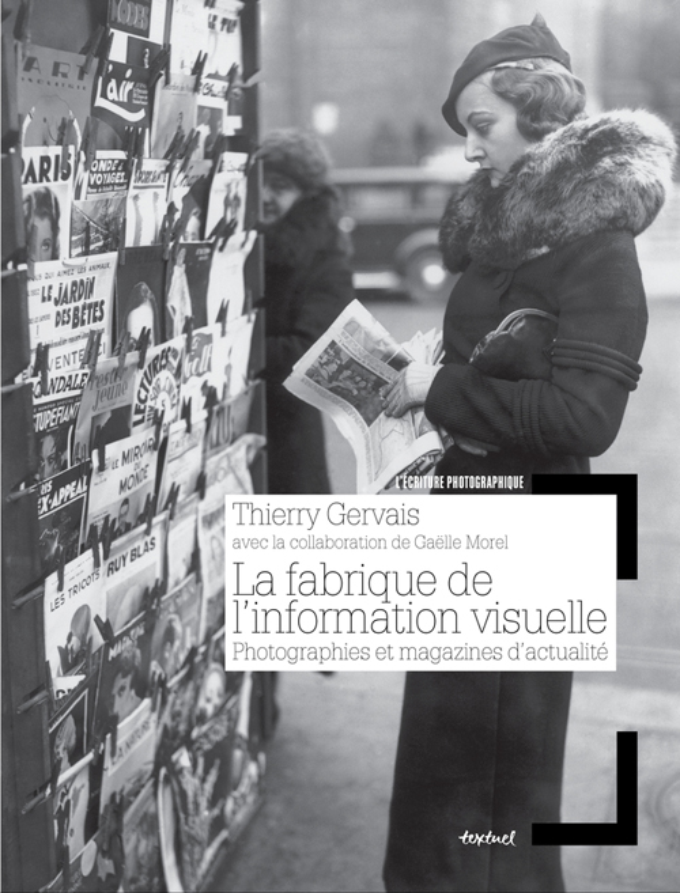 FABRIQUE DE L'INFORMATION VISUELLE (LA) - PHOTOGRAPHIES ET MAGAZINES D'ACTUALITE