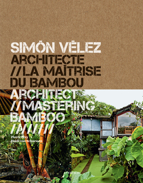 SIMON VELEZ ARCHITECTE - LA MAITRISE DU BAMBOU (BILINGUE NGLAIS / FRANCAIS)