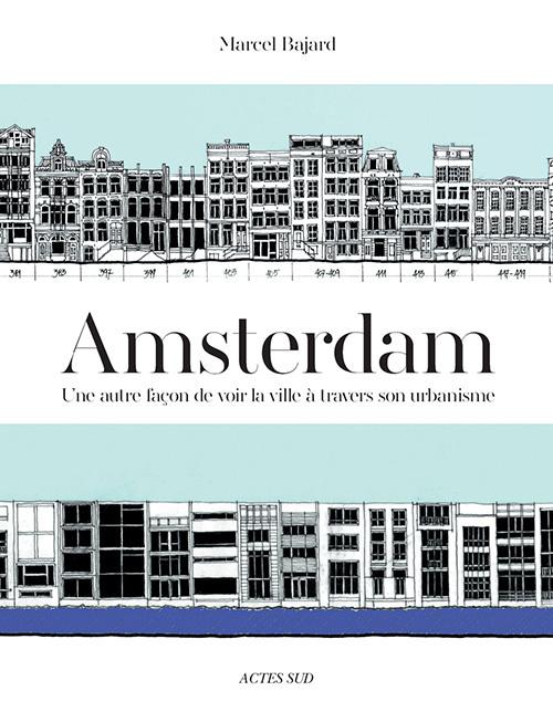 AMSTERDAM - UNE AUTRE FACON DE VOIR LA VILLE A TRAVERS SON URBANISME