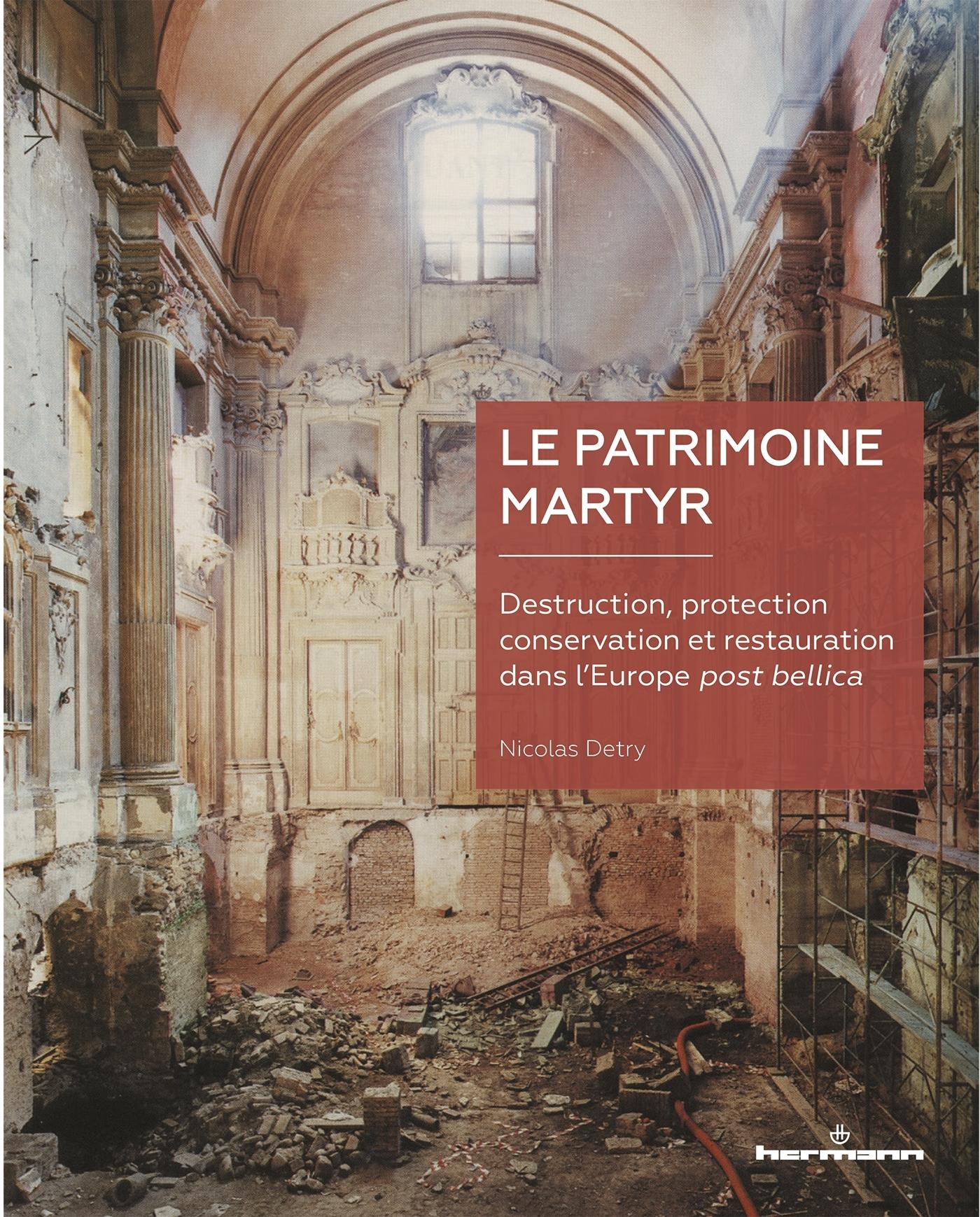 LE PATRIMOINE MARTYR - DESTRUCTION, PROTECTION, CONSERVATION ET RESTAURATION DANS L'EUROPE POST BELL