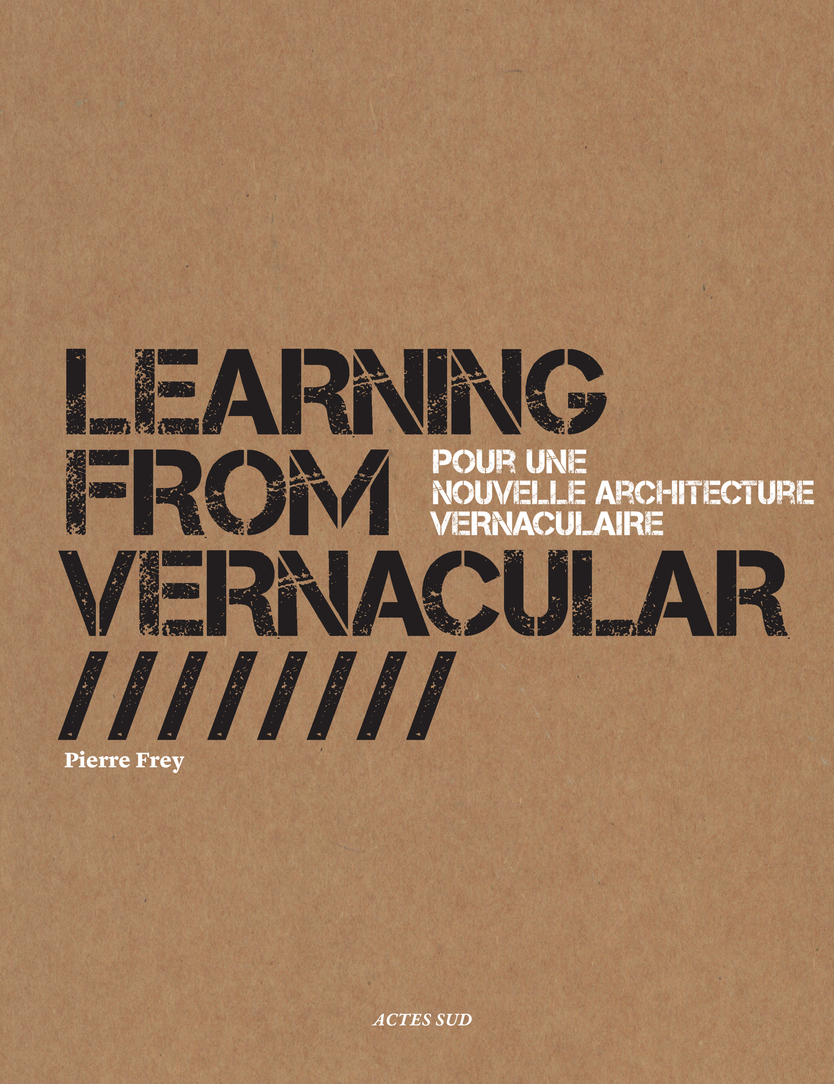 LEARNING FROM VERNACULAR (FRANCAIS) - POUR UNE NOUVELLE ARCHITECTURE VERNACULAIRE
