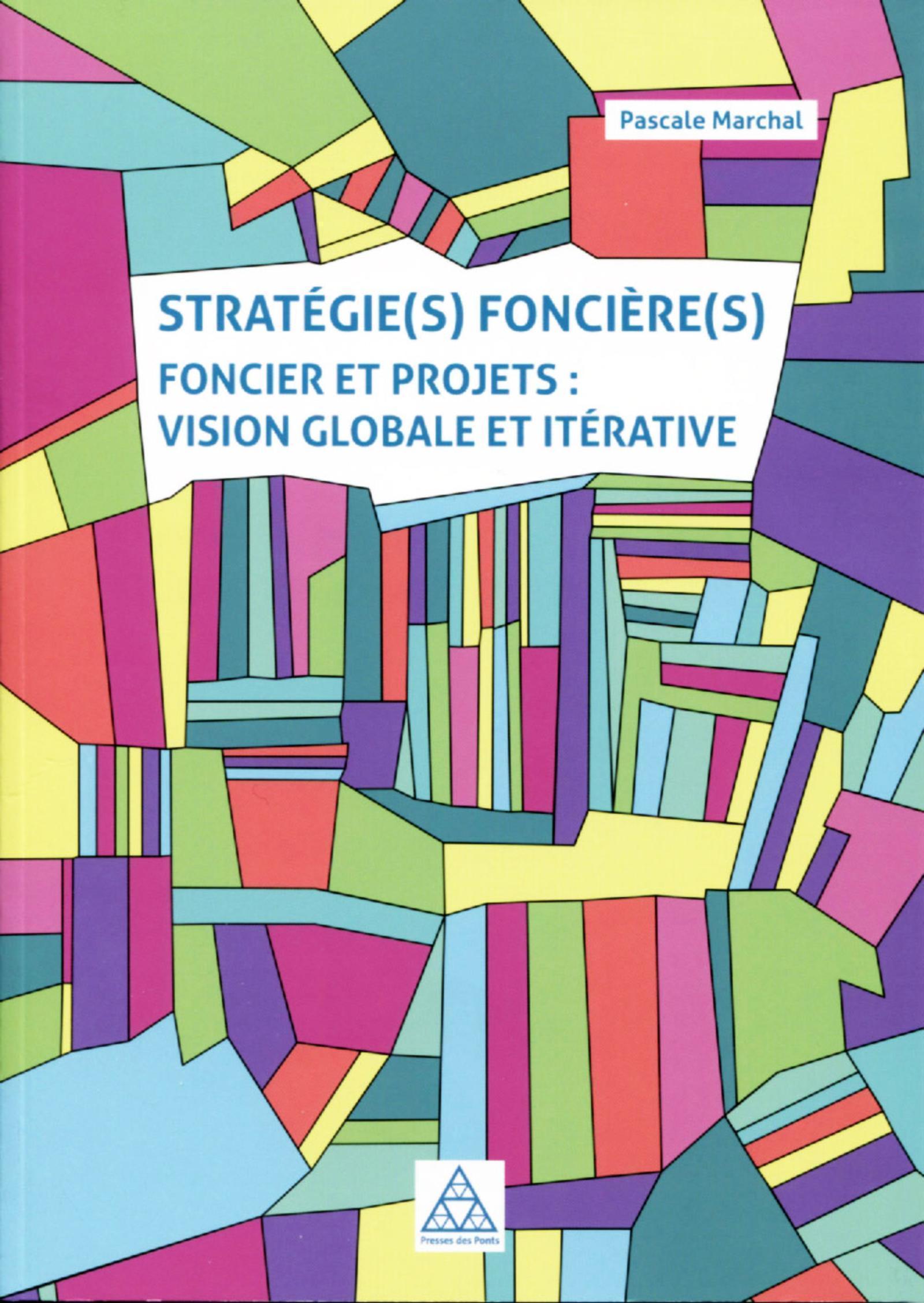 STRATEGIE(S) FONCIERE(S) - FONCIER ET PROJETS : VISION GLOBALE ET ITERATIVE
