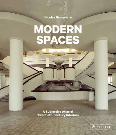 NICOLAS GROSPIERRE MODERN SPACES A SUBJECTIVE ATLAS OF 20TH-CENTURY INTERIORS /ANGLAIS
