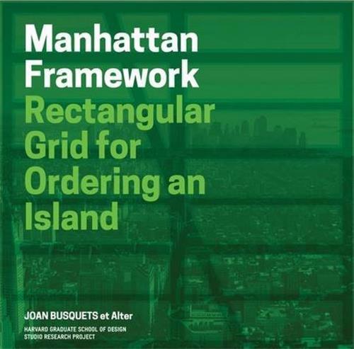 MANHATTAN FRAMEWORK (REDESIGNING GRIDDED CITIES) /ANGLAIS