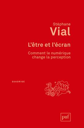 L'ETRE ET L'ECRAN - COMMENT LE NUMERIQUE CHANGE LA PERCEPTION