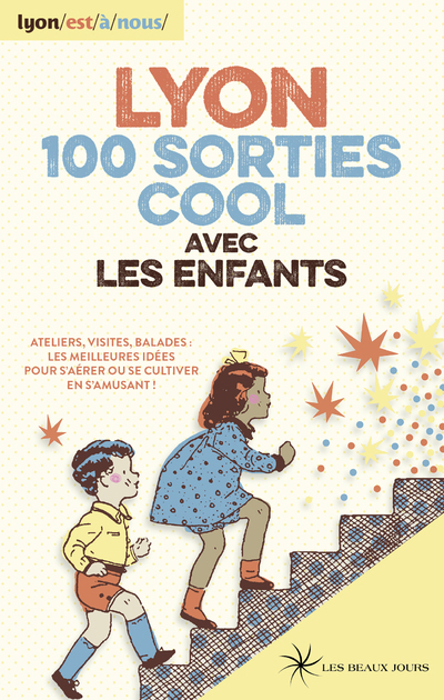 LYON 100 SORTIES COOL AVEC LES ENFANTS