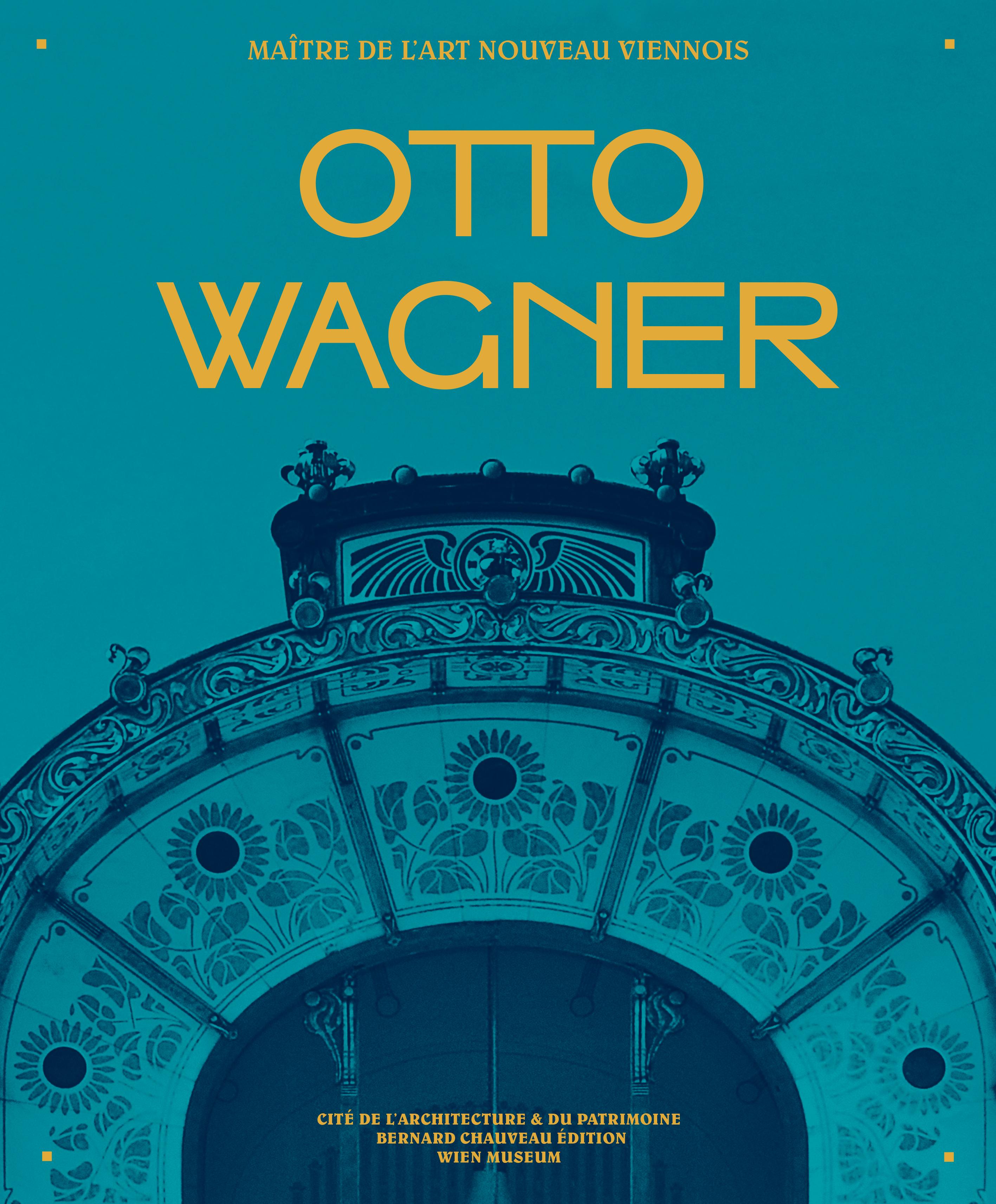 OTTO WAGNER, MAITRE DE L'ART NOUVEAU VIENNOIS