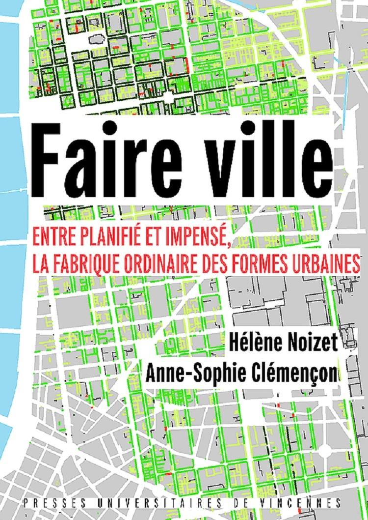 FAIRE VILLE - ENTRE PLANIFIE ET IMPENSE, LA FABRIQUE ORDINAIRE DES FORMES URBAINES