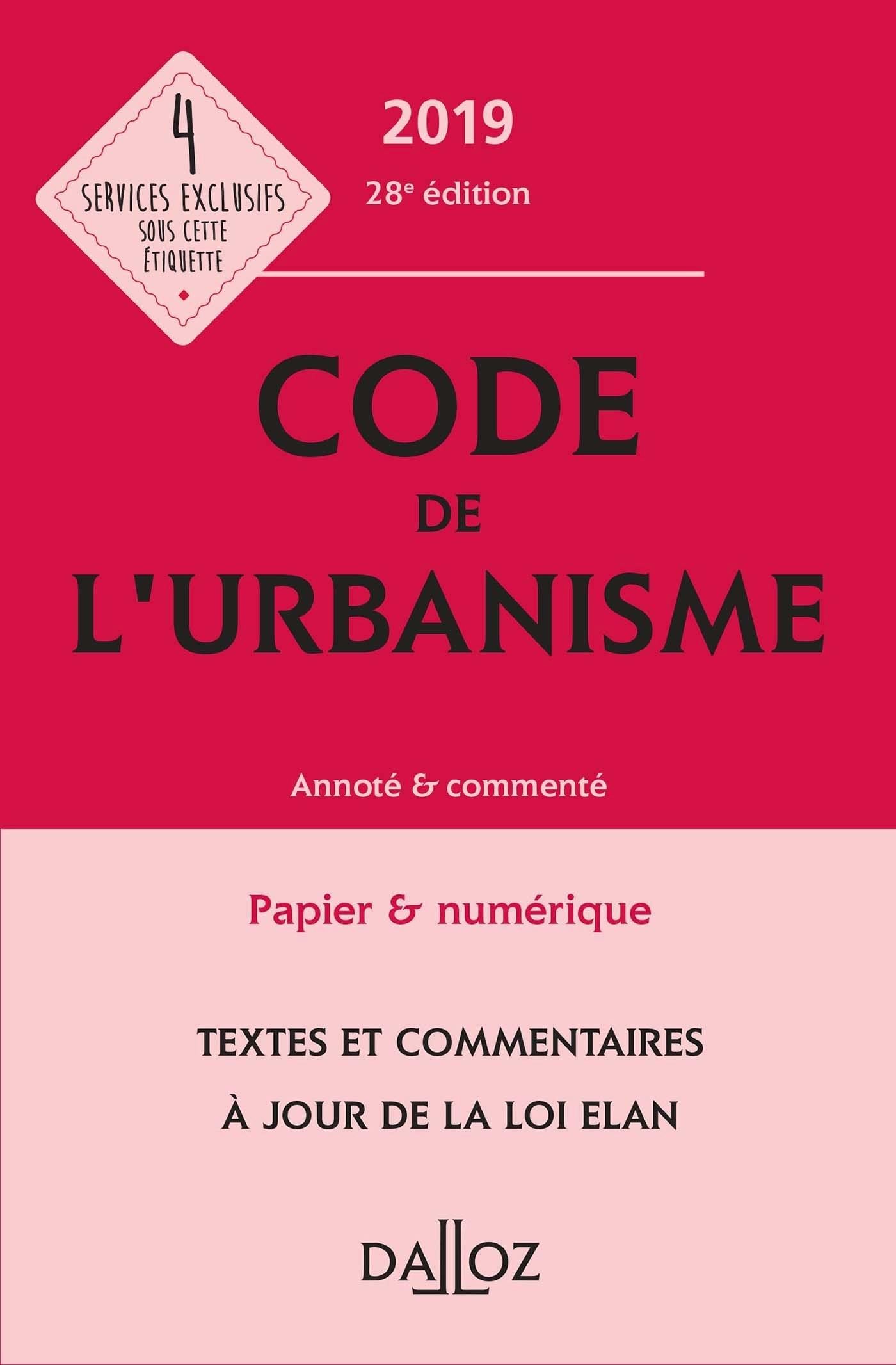 CODE DE L'URBANISME 2019, ANNOTE ET COMMENTE - 28E ED.