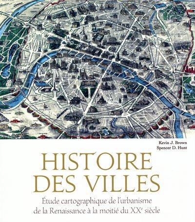 HISTOIRE DES VILLES - ETUDE CARTOGRAPHIQUE DE L'URBANISME DE LA RENAISSANCE A LA MOITIE DU XXE SIECL