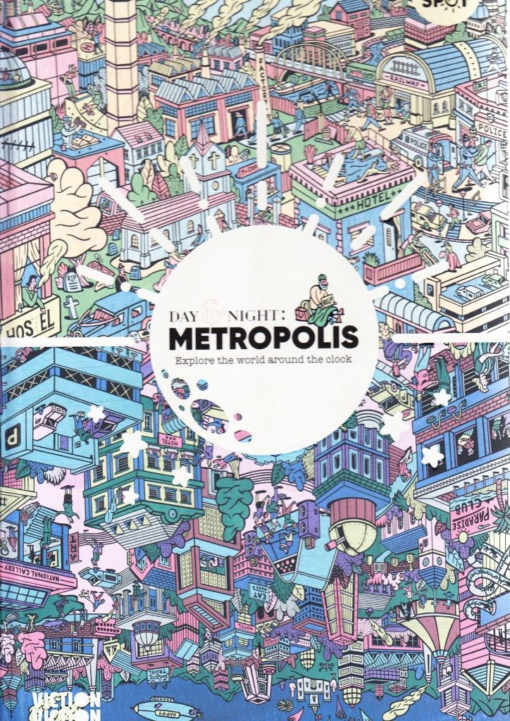 DAY & NIGHT METROPOLIS EXPLORE THE WORLD AROUND-THE-CLOCK /ANGLAIS