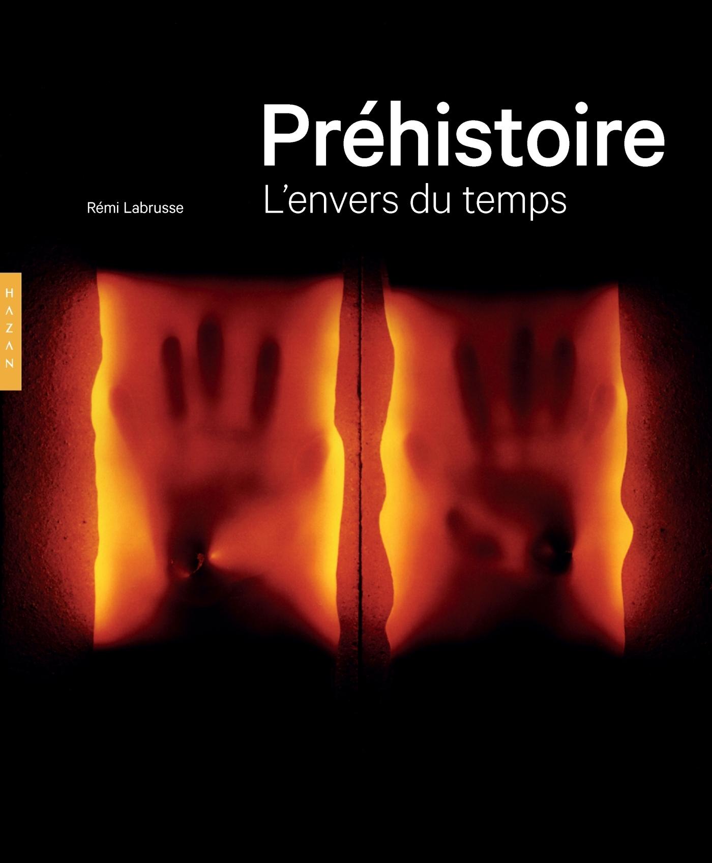 PREHISTOIRE. L'ENVERS DU TEMPS