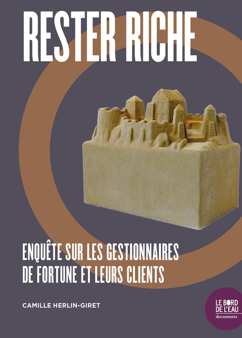 RESTER RICHE - ENQUETE SUR LES GESTIONNAIRES DE FORTUNE ET LEURS CLIENTS