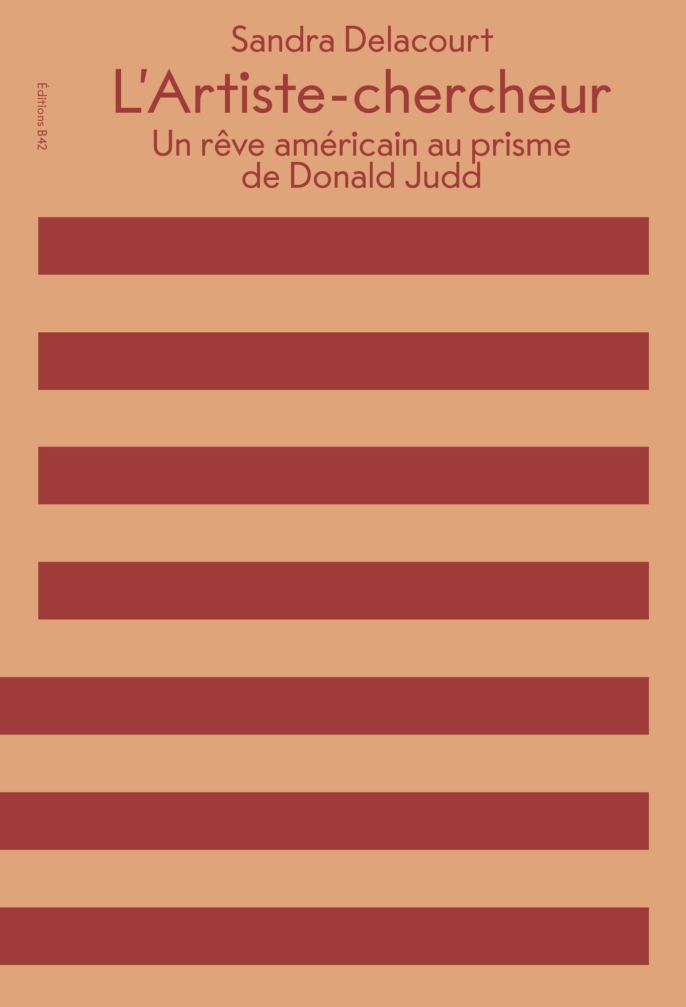 L' ARTISTE-CHERCHEUR - UN REVE AMERICAIN AU PRISME DE DONALD JUDD