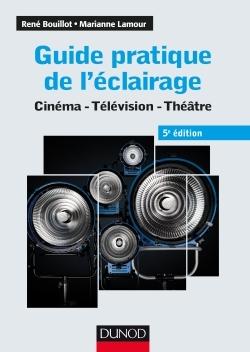 GUIDE PRATIQUE DE L'ECLAIRAGE - 5E ED. - CINEMA, TELEVISION, THEATRE - CINEMA - TELEVISION - THEATRE