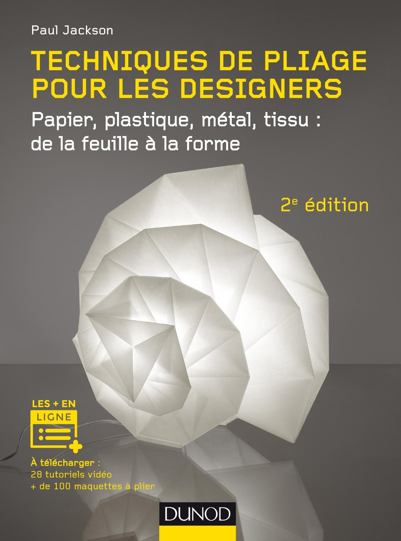 TECHNIQUES DE PLIAGE POUR LES DESIGNERS - 2E ED. - PAPIER, PLASTIQUE, METAL, TISSU : DE LA FEUILLE A