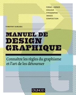 MANUEL DE DESIGN GRAPHIQUE - FORME ET ESPACE, COULEUR, TYPO, IMAGES, COMPOSITION - FORME ET ESPACE,