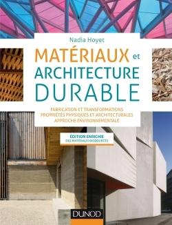 MATERIAUX ET ARCHITECTURE DURABLE - FABRICATION ET TRANSFORMATIONS, PROPRIETES PHYSIQUES ET ARCHITEC