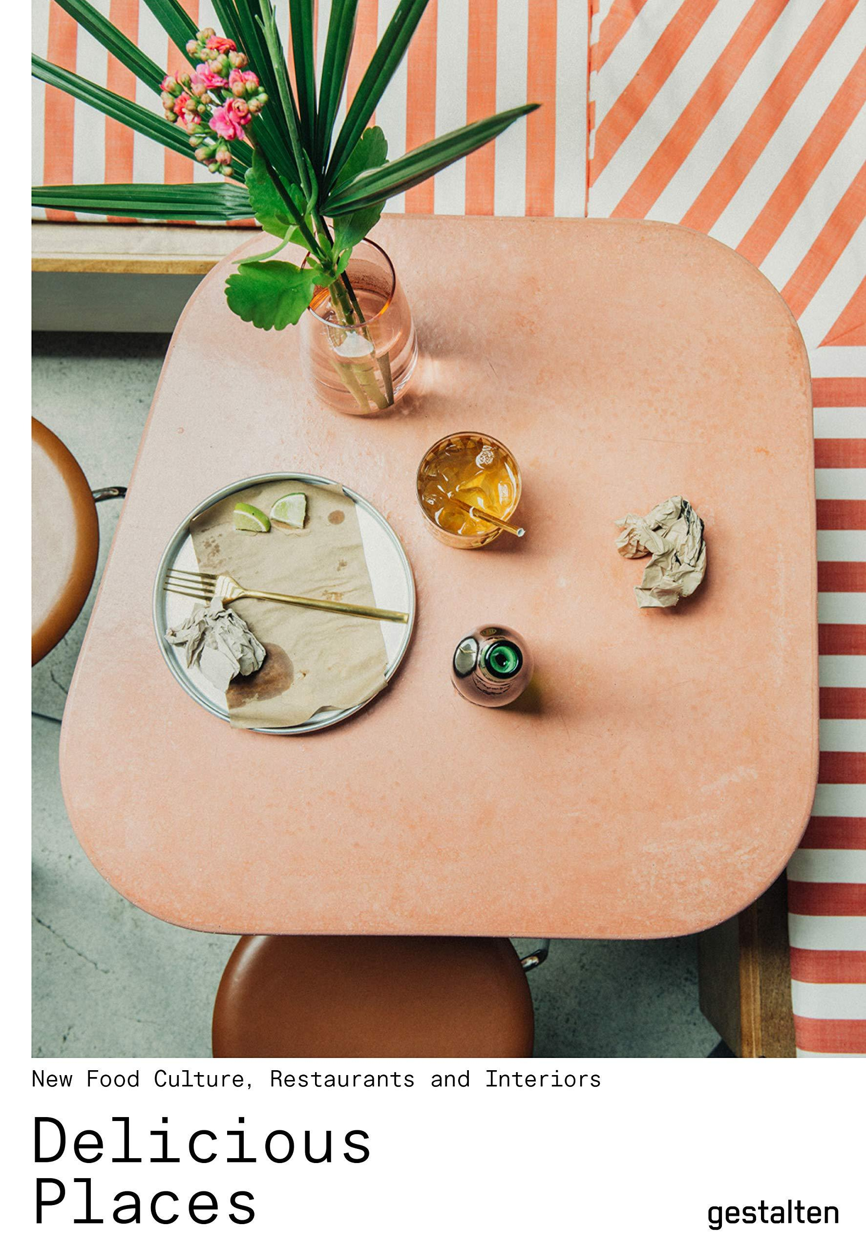 DELICIOUS PLACES - NEW FOOD CULTURE, RESTAURANTS AND INTERIORS