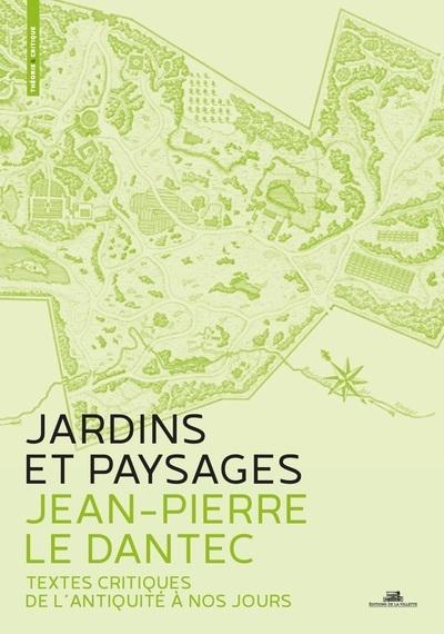 JARDINS ET PAYSAGES. UNE ANTHOLOGIE - TEXTES CRITIQUES DE L'ANTIQUITE A NOS JOURS