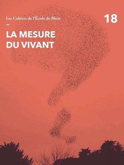 LES CAHIERS DE L'ECOLE DE BLOIS - TOME 18 LA MESURE DU VIVANT - VOL18