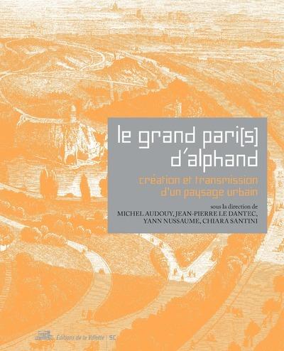 LE GRAND PARI(S) D'ALPHAND. CREATION ET TRANSMISSION D'UN PAYSAGE URBAIN