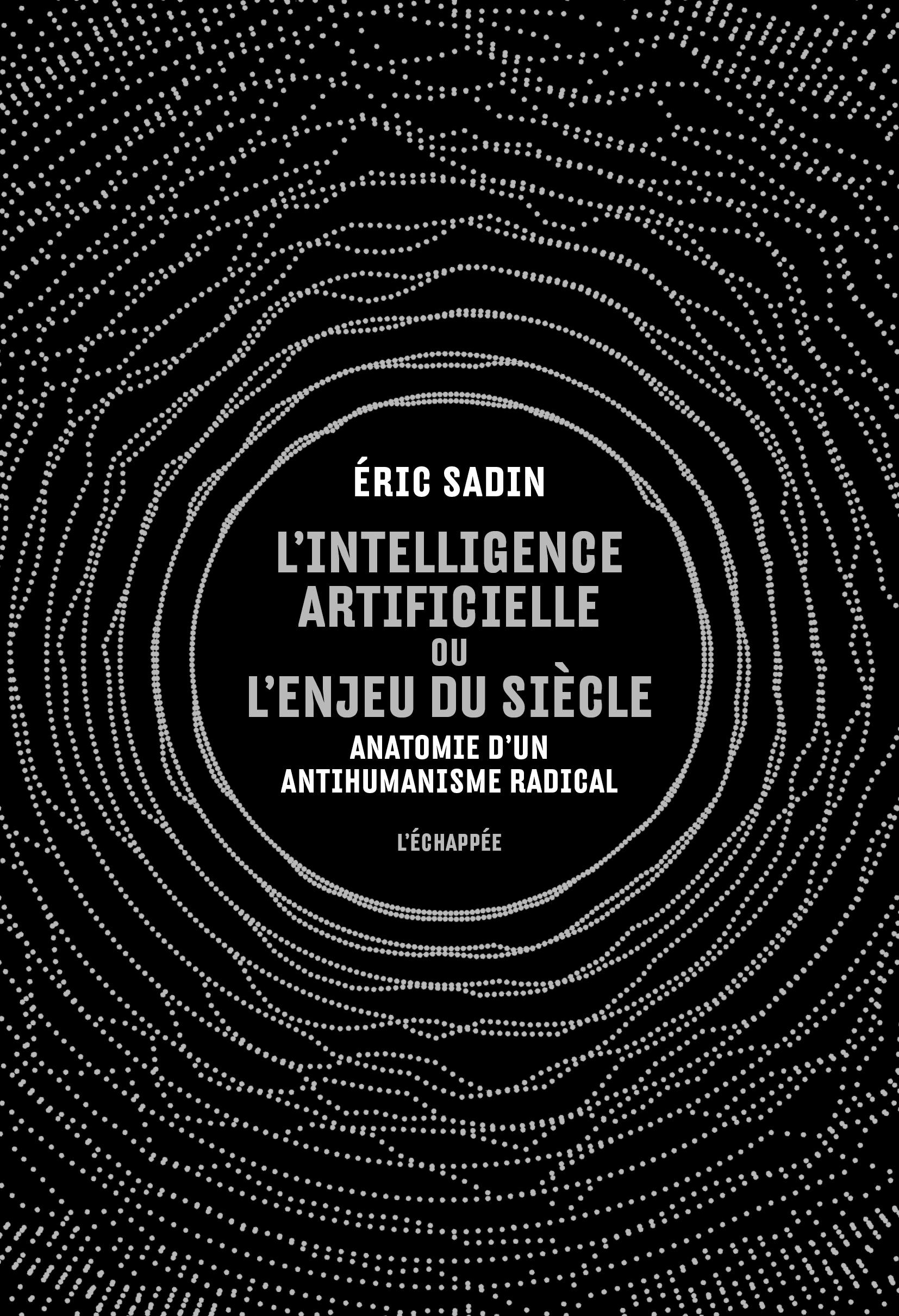 L' INTELLIGENCE ARTIFICIELLE OU L ENJEU DU SIECLE - ANATOMIE D UN ANTIHUMANISME RADICAL