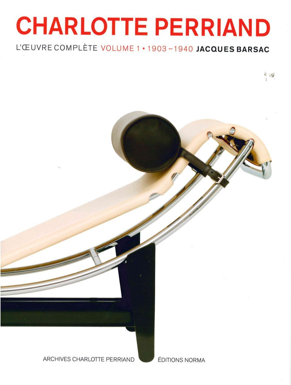 CHARLOTTE PERRIAND : VOLUME 1 - L'OEUVRE COMPLETE 1903-1940
