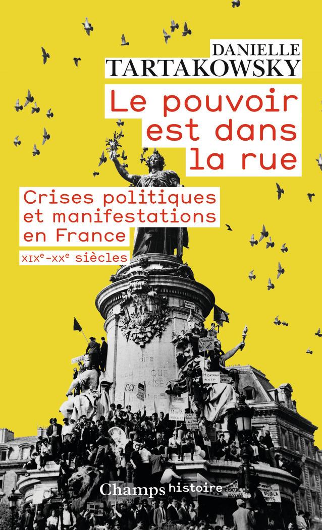 LE POUVOIR EST DANS LA RUE - CRISES POLITIQUES ET MANIFESTATIONS EN FRANCE XIXE-XXE SIECLES