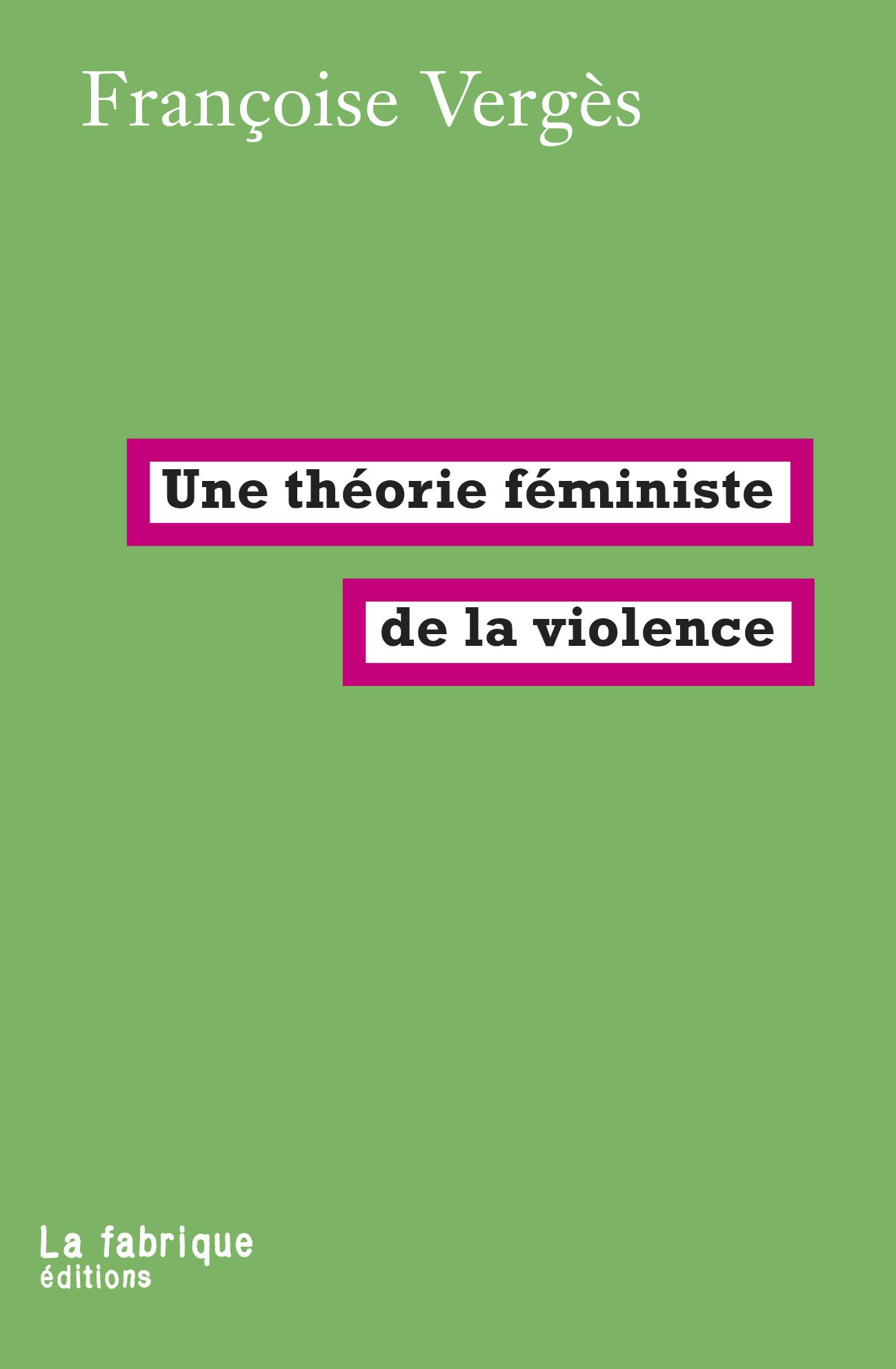 UNE THEORIE FEMINISTE DE LA VIOLENCE - POUR UNE POLITIQUE ANTIRACISTE DE LA PROTECTION