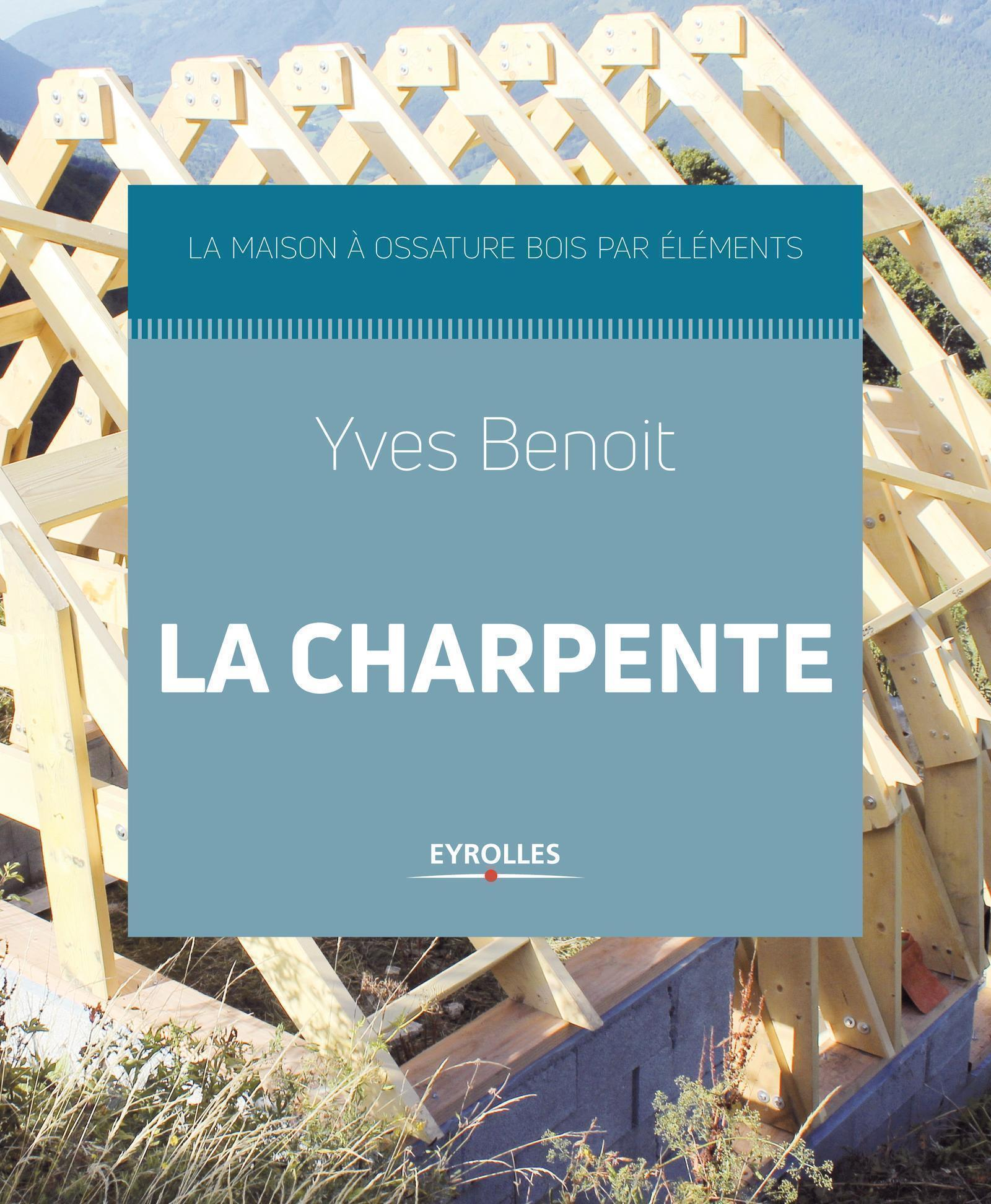 LA CHARPENTE - LA MAISON A OSSATURE BOIS PAR ELEMENTS