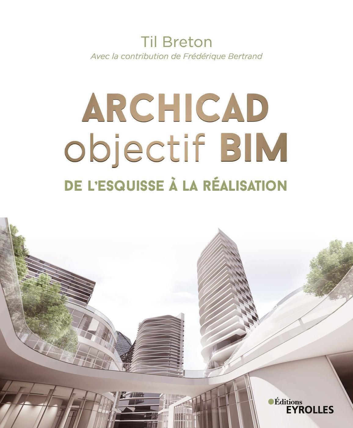 ARCHICAD OBJECTIF BIM - DE L ESQUISSE A LA REALISATION