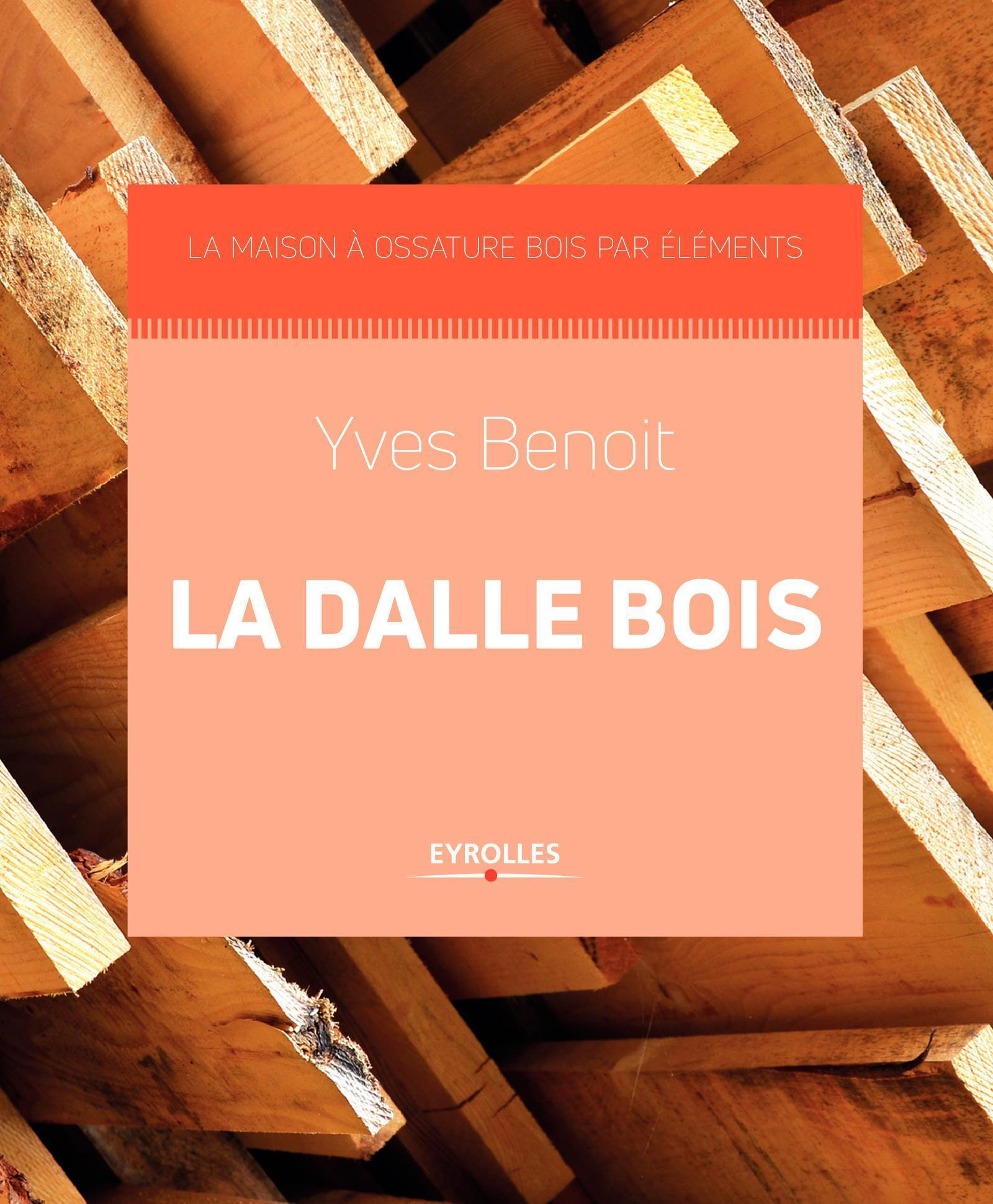 LA DALLE BOIS - LA MAISON A OSSATURE BOIS PAR ELEMENTS