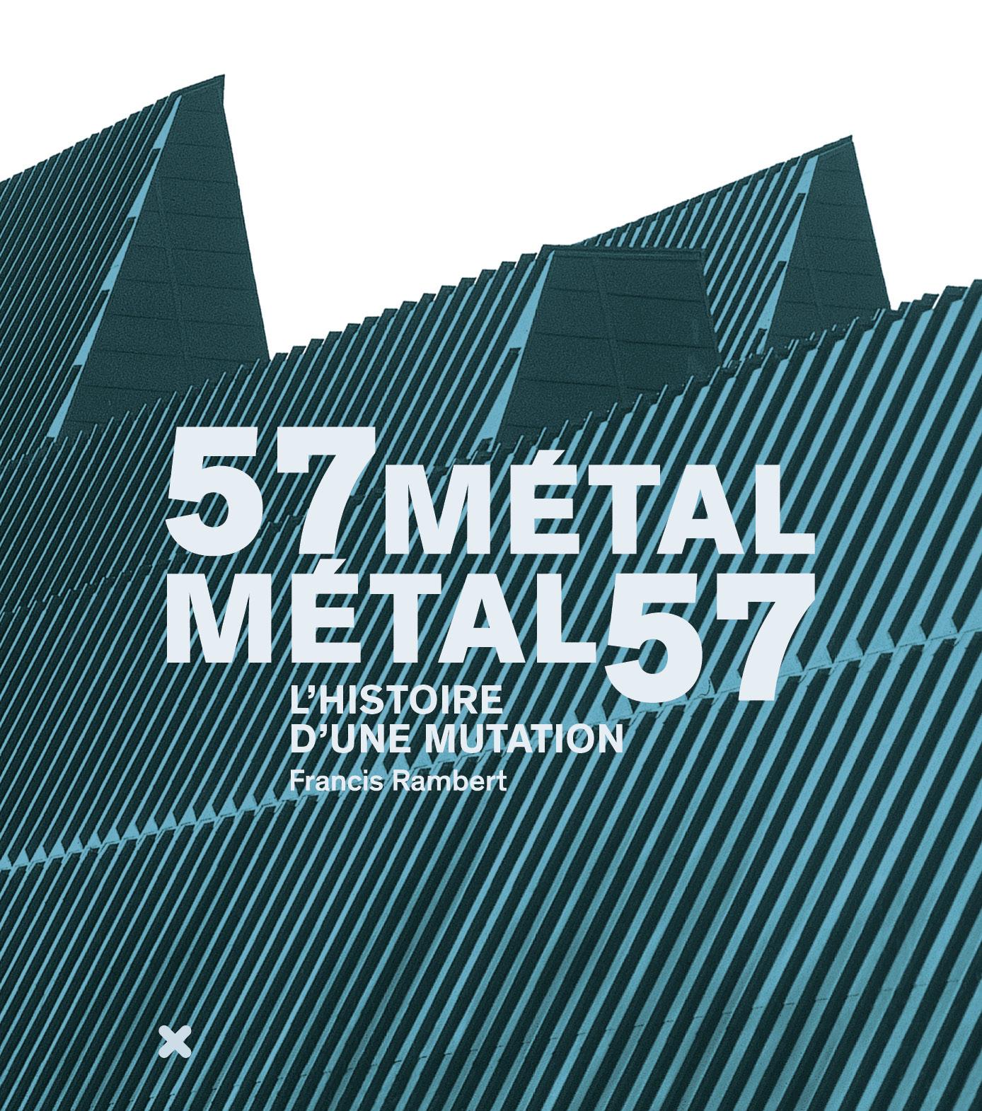 57 METAL - METAL 57/L'HISTOIRE D'UNE MUTATION