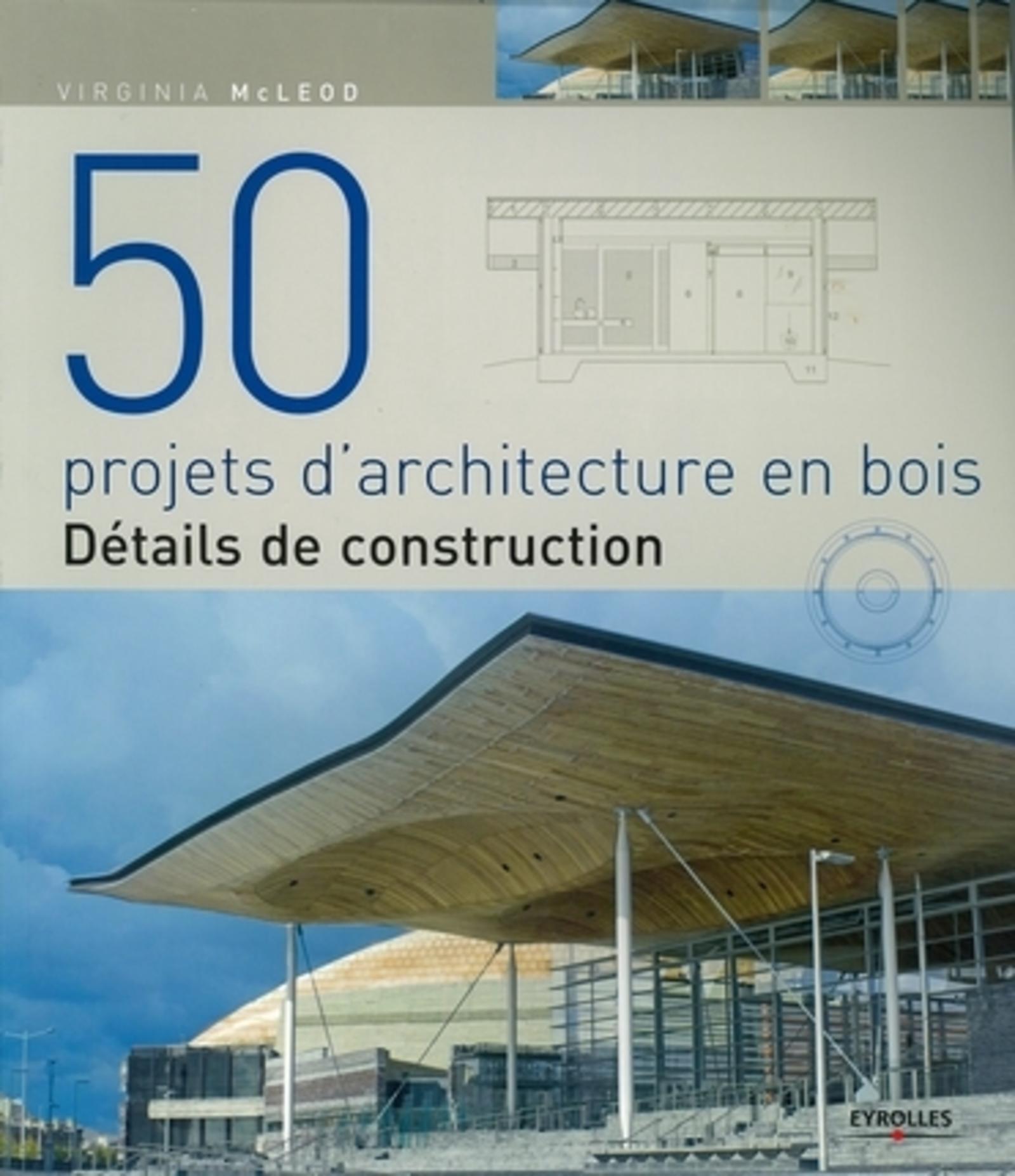 50 PROJETS D'ARCHITECTURE EN BOIS - DETAILS DE CONSTRUCTION