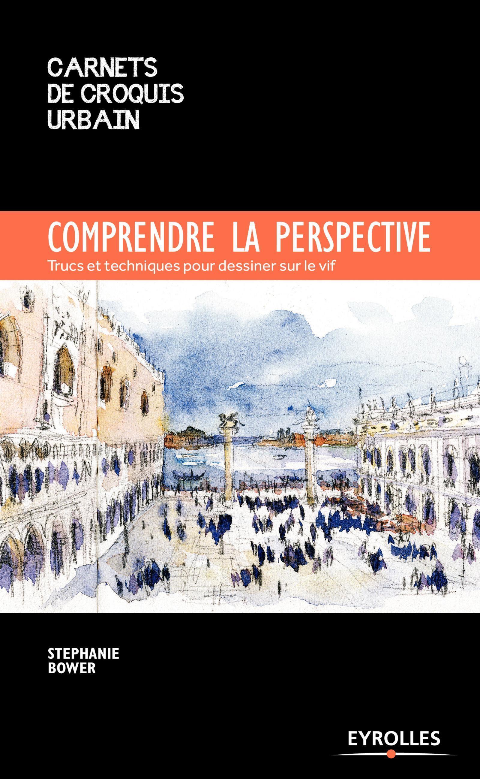 COMPRENDRE LA PERSPECTIVE - TRUCS ET TECHNIQUES POUR DESSINER SUR LE VIF