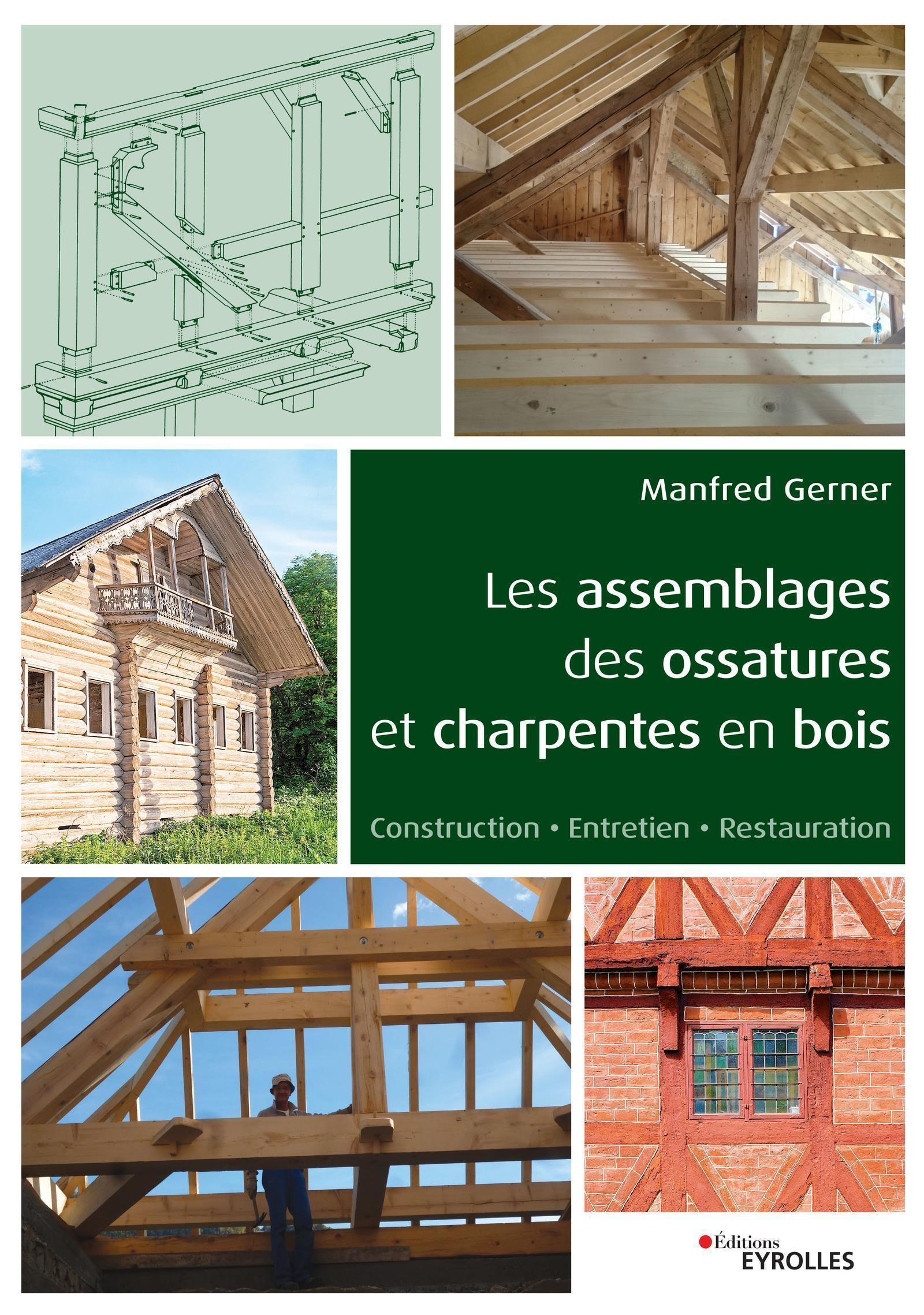 LES ASSEMBLAGES DES OSSATURES ET CHARPENTES EN BOIS - CONSTRUCTION - ENTRETIEN - RESTAURATION.