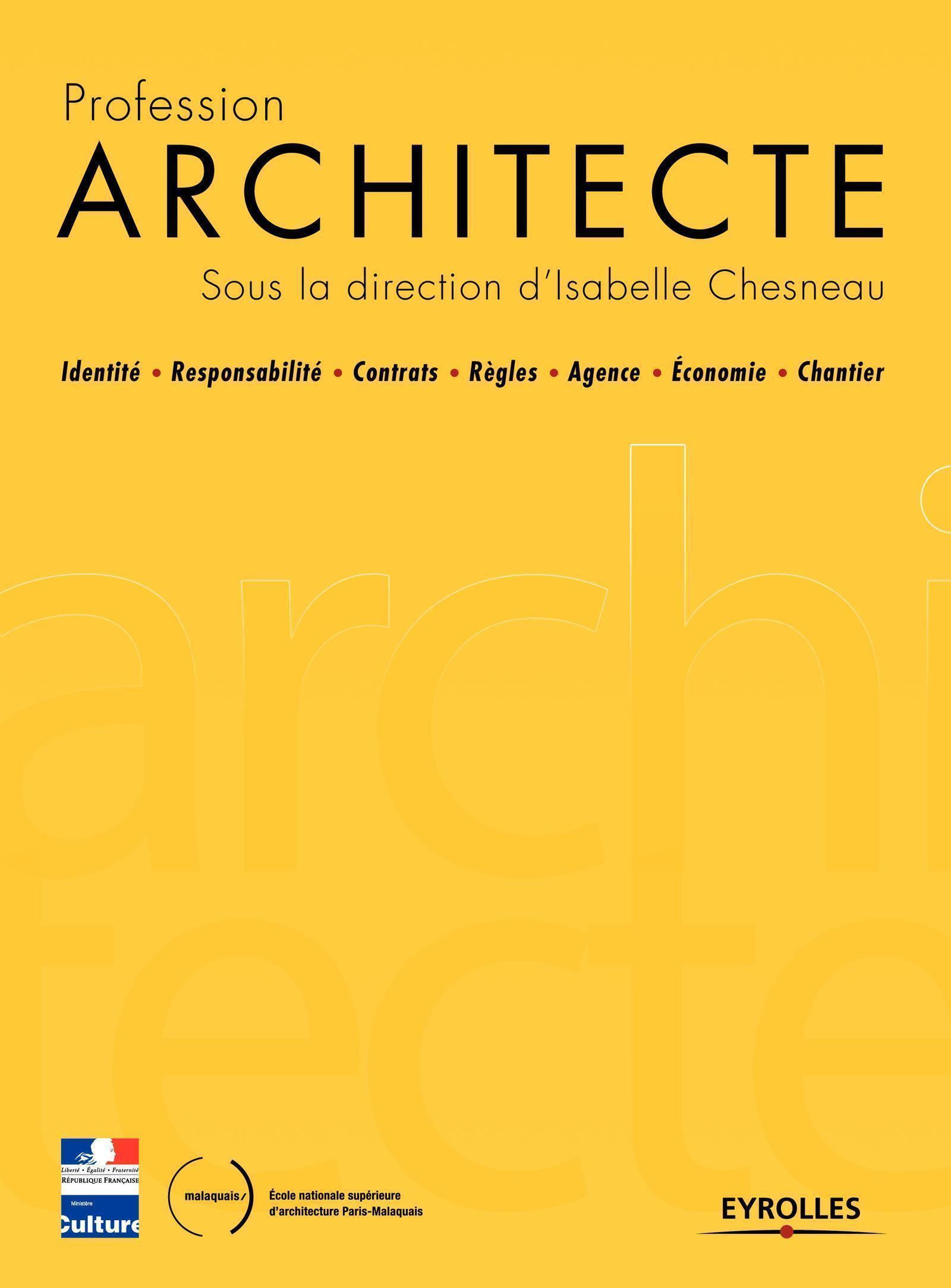 PROFESSION ARCHITECTE - IDENTITE - RESPONSABILITE - CONTRATS - REGLES - AGENCE - ECONOMIE - CHANTIER