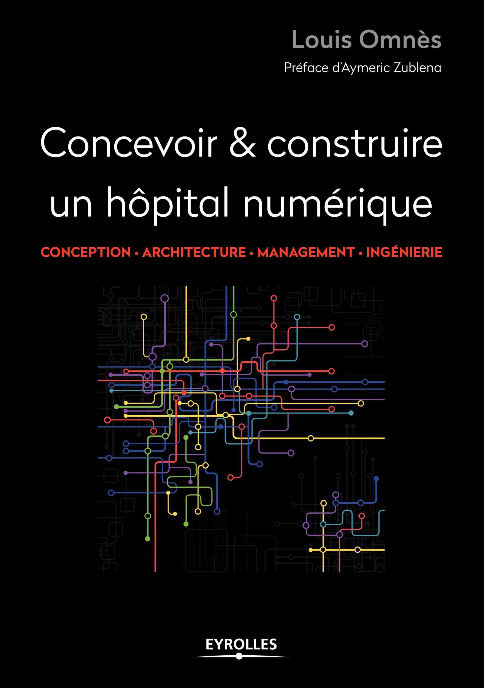 CONCEVOIR ET CONSTRUIRE UN HOPITAL NUMERIQUE - CONCEPTION - ARCHITECTURE - MANAGEMENT - INGENIERIE.