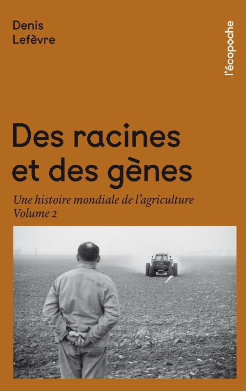 DES RACINES ET DES GENES VOLUME 2 - UNE HISTOIRE MONDIALE DE L'AGRICULTURE